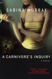 A Carnivore's Inquiry - Sabina Murray