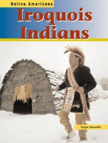 Iroquois Indians (Native Americans (Heinemann Paperback)) - Caryn Yacowitz