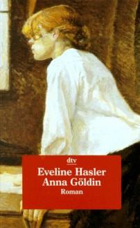Anna Göldin. Letzte Hexe - Eveline Hasler