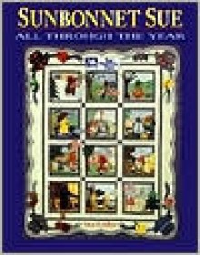 Sunbonnet Sue: All Through the Year - Sue Linker