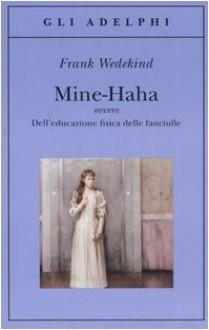 Mine-Haha ovvero Dell'educazione fisica delle fanciulle - Frank Wedekind