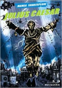 Julius Caesar - Richard Appignanesi,Mustashrik,Mustashrik Mahbab,William Shakespeare