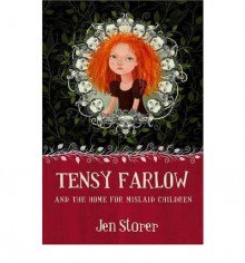 Tensy Farlow and the Home for Mislaid Children - Jen Storer