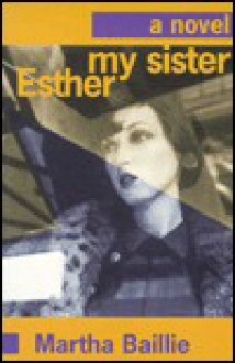My Sister, Esther - Martha Baillie