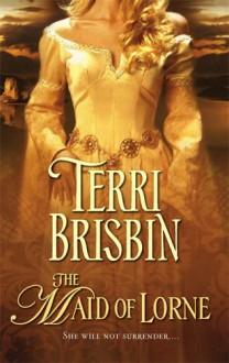 The Maid of Lorne (Harlequin Historical, #786) - Terri Brisbin