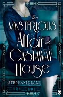 The Mysterious Affair at Castaway House - Stephanie Lam