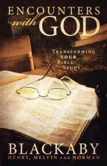 Encounters with God: Transforming Your Bible Study - Henry T. Blackaby, Norman C. Blackaby