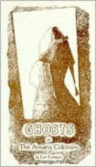 Ghosts of the Amana Colonies - Lori Erickson, Bruce Carlson