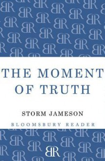 The Moment of Truth - Storm Jameson