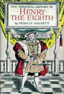 The Personal History of Henry the Eighth - Francis Hackett