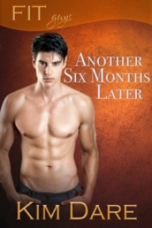 Another Six Months Later - Kim Dare