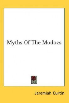 Myths of the Modocs - Jeremiah Curtin