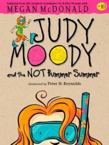 Judy Moody and the NOT Bummer Summer - Megan McDonald, Peter H. Reynolds