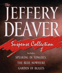 The Jeffery Deaver Suspense Collection: Speaking In Tongues / The Blue Nowhere / Garden Of Beasts - Dennis Boutsikaris, Jeffery Deaver, Jefferson Mays