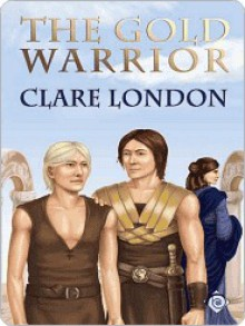 The Gold Warrior (Gold Warrior 1) - Clare London
