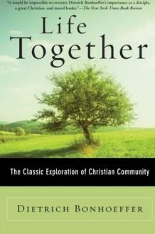 Life Together - Dietrich Bonhoeffer, John W. Doberstein