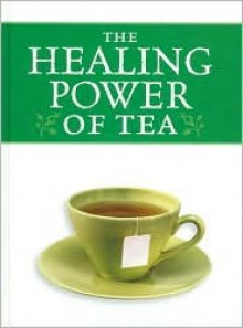 The Healing Power of Tea - Rebecca D. Williams, Michele Price Mann, Diane L. McKay