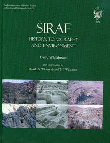 Siraf: History, Topography and Environment [With CDROM] - David Whitehouse, Donald S. Whitcomb, T.J. Wilkinson