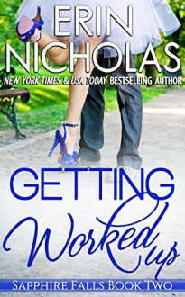 Getting Worked Up: Sapphire Falls book two - Erin Nicholas