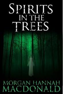 Spirits in the Trees - Morgan Hannah MacDonald