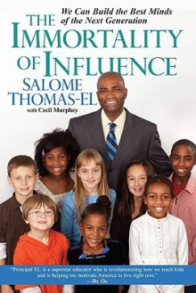 The Immortality of Influence: We Can Build the Best Minds of the Next Generation - Salome Thomas-EL, Cecil Murphey