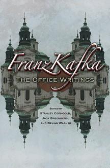 Franz Kafka: The Office Writings - Franz Kafka, Jack Greenberg, Stanley Corngold, Benno Wagner, Ruth Hein, Eric Patton