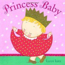 Princess Baby (Board Book) - Karen Katz