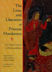 The Lives and Liberation of Princess Mandarava: The Indian Consort of Padmasambhava - Lama Chonam, Janet Gyatso, Lama Chonam