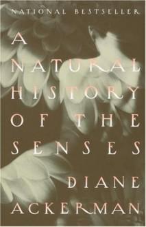 A Natural History of the Senses - Diane Ackerman