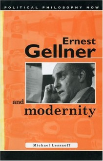 Ernest Gellner and Modernity (University of Wales Press - Political Philosophy Now) - Michael Lessnoff