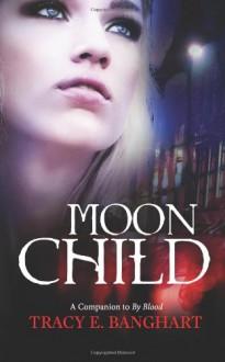 Moon Child - Tracy E. Banghart
