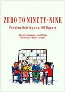 Zero to Ninety-Nine: Problem Solving on a 100 Square - Noel Graham