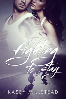 Fighting To Stay - Kasey Millstead