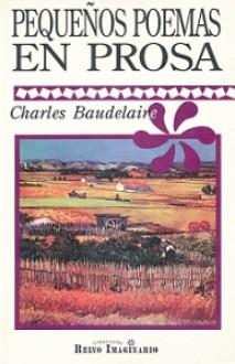 Pequeños poemas en prosa - Charles Baudelaire, Marco Antonio Campos