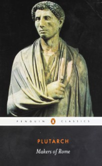 Makers of Rome: Nine Lives - Plutarch, Ian Scott-Kilvert