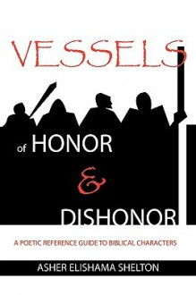 Vessels of Honor & Dishonor - Asher Elishama Shelton