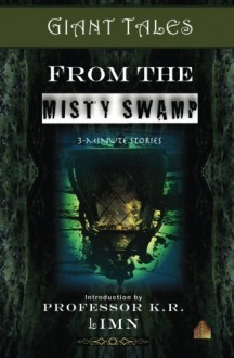 Giant Tales From The Misty Swamp - Heather Marie Schuldt, Sylvia Stein, Heather Marie Schuldt, Oliver Dolan, Randy Dutton, Gail Harkins, Janet Bond, Colleen Sayre, Scott Amis, Andy Lake, Jenise Erikson, Mike Boggia, Douglas G. Clarke, Laura Stafford, Kristen Strassell, Jot Russell, Richard Bunning, Alli Va