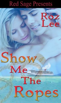 Show Me The Ropes ~ Lothario Series ~ Book 2 - Roz Lee