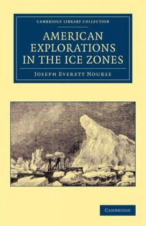 American explorations in the ice zones - Joseph Everett Nourse