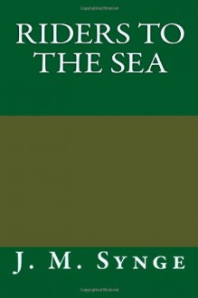 Riders to the Sea - J M Synge