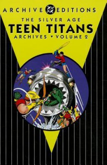 The Silver Age Teen Titans Archives Vol. 2 - Bob Haney, Nick Cardy