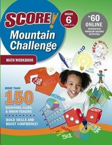 SCORE! Mountain Challenge Math Workbook, Grade 6 (Ages 11-12) (Score) - Kaplan Inc.