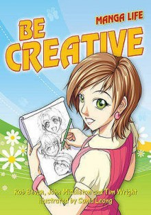 Be Creative (Manga Life) - Rob Bevan, John Middleton, Tim Wright
