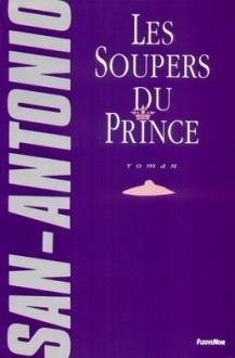 Les soupers du prince: roman feuilletonant - San-Antonio