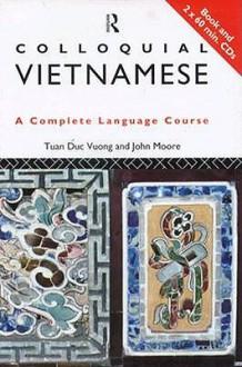 Colloquial Vietnamese: A Complete Language Course - John Moore, Tuan Duc Vuong, Vương Đức Tuân
