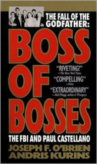 Boss of Bosses: The FBI and Paul Castellano - Joseph F. O'Brien, Andris Kurins, Laurence Shames