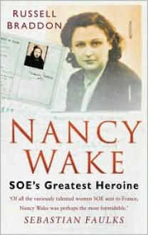 Nancy Wake: SOE's Greatest Heroine - Russell Braddon