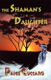 The Shaman's Daughter - Paige Cuccaro