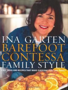 Barefoot Contessa Family Style: Easy Ideas and Recipes That Make Everyone Feel Like Family - Ina Garten, Maura McEvoy