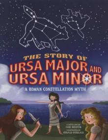 The Story of Ursa Major and Ursa Minor: A Roman Constellation Myth - Cari Meister, Gerald Guerlais